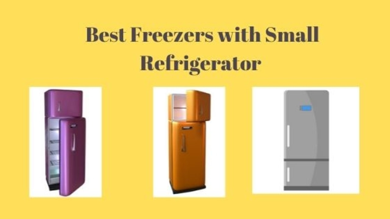 best freezers with small refrigerator