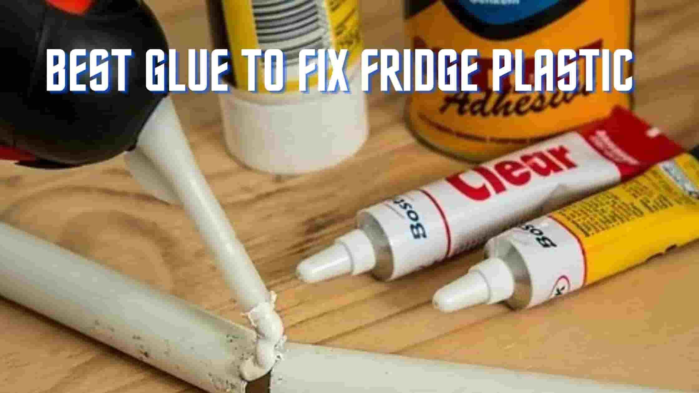 best glue to fix fridge plastic