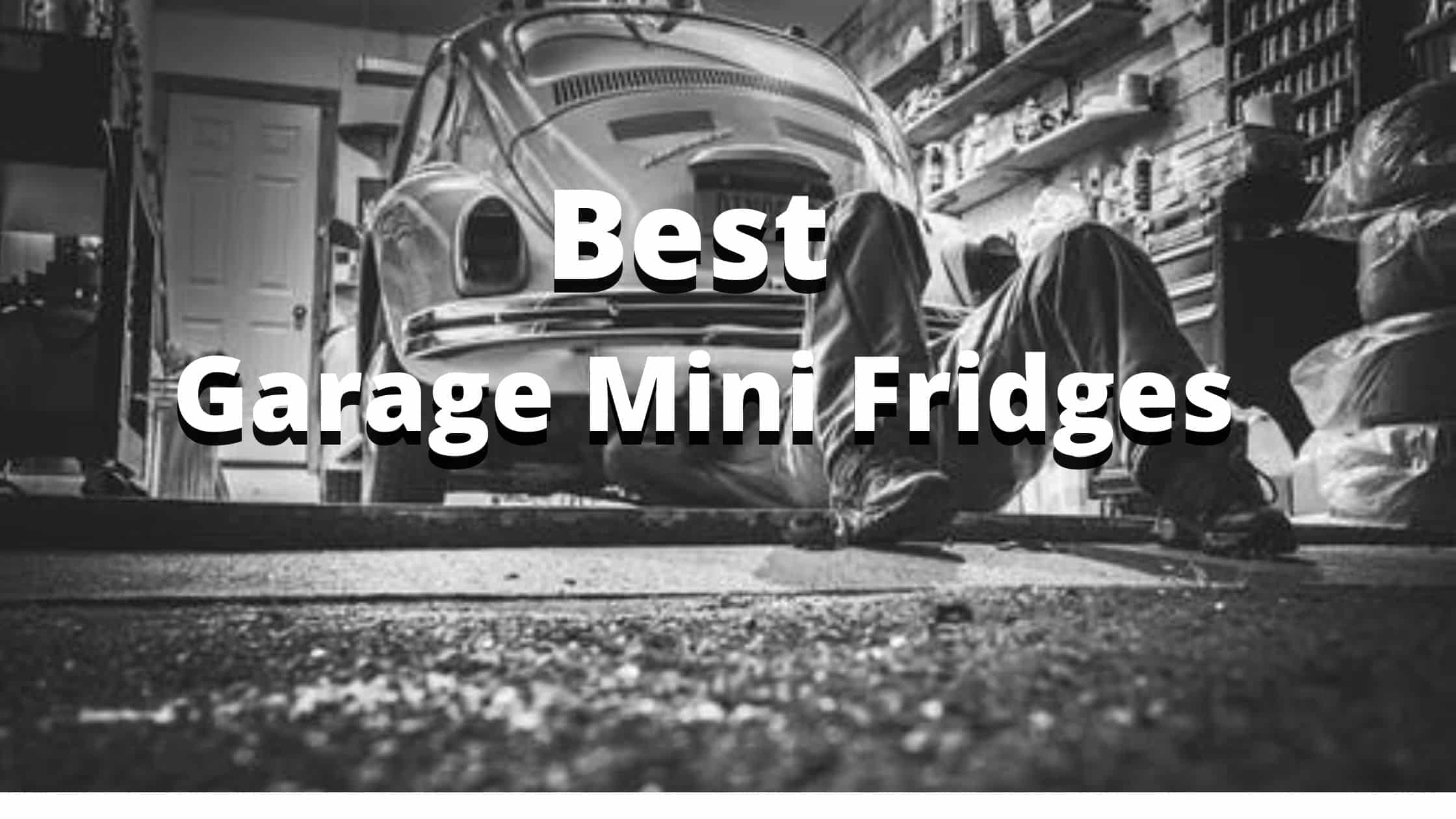 Best Garage Mini Fridges