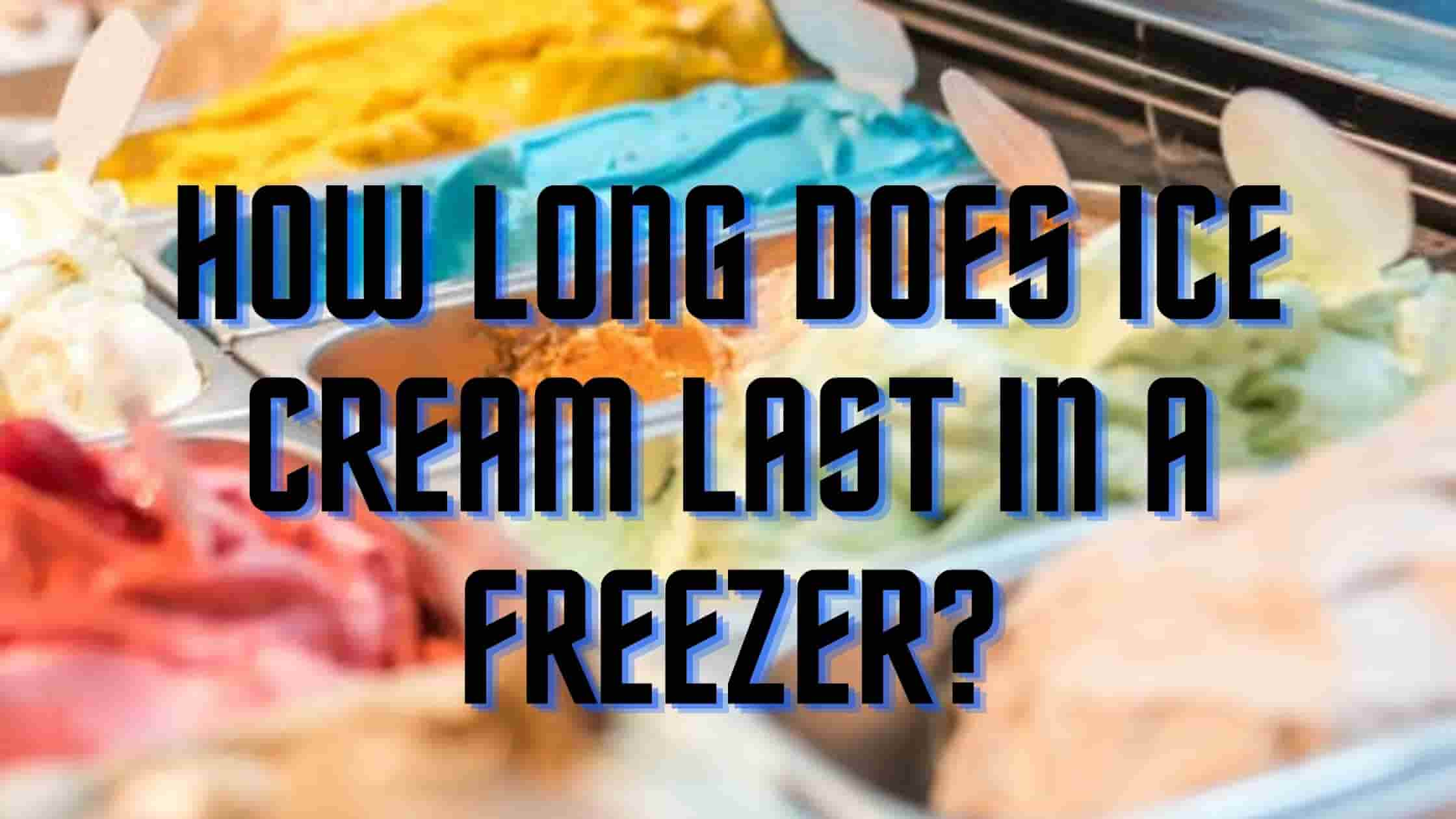 How long does ice cream last in the freezer