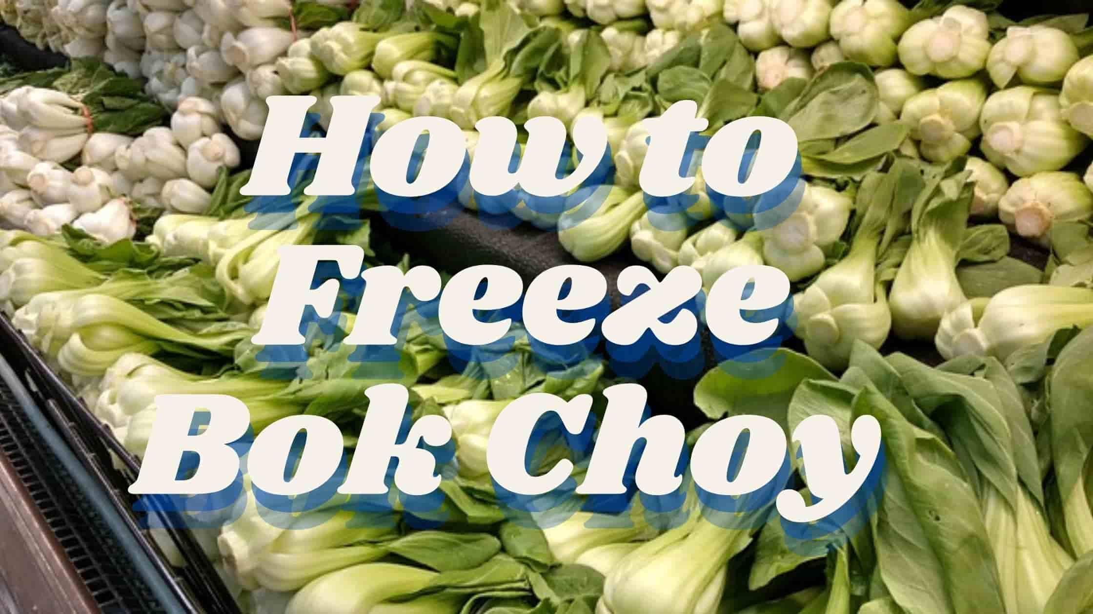 How to Freeze Bok Choy