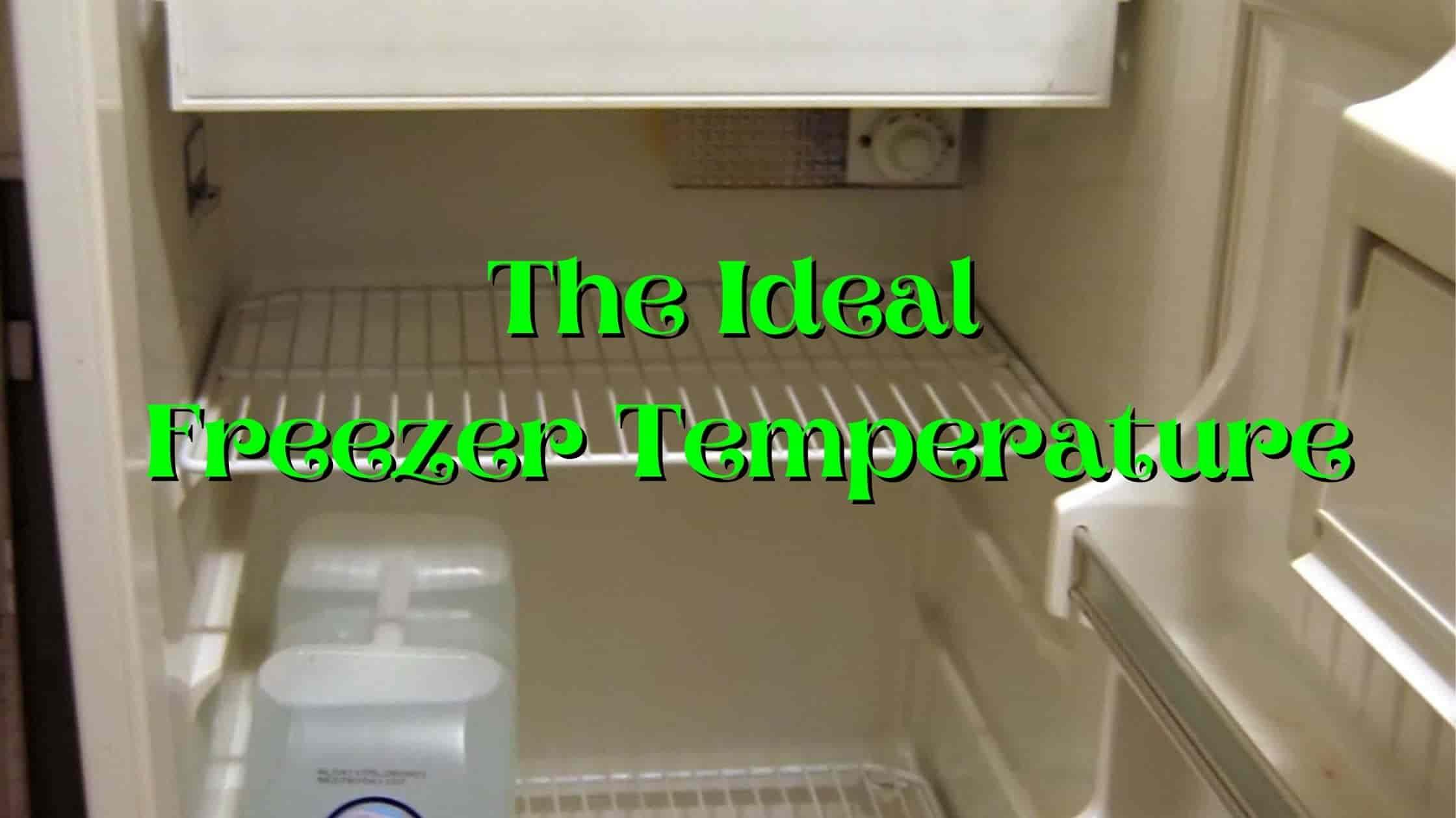 The Ideal Freezer Temperature