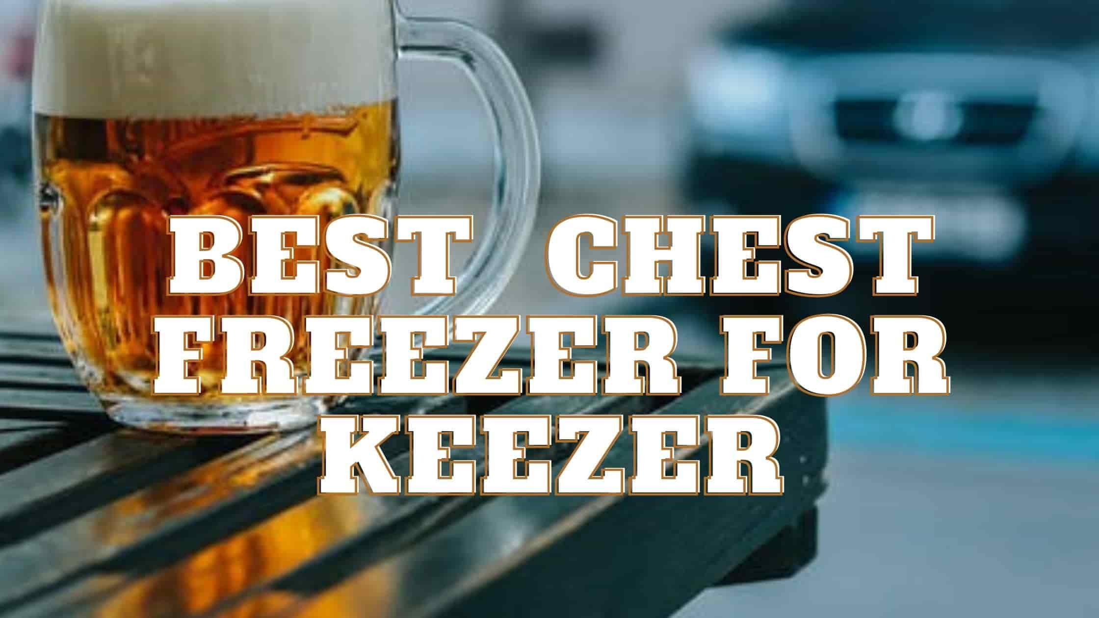 best chest freezer for keezer